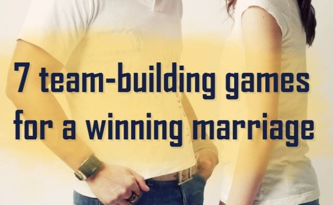 7 Team Building Games For A Winning Marriage Marriage