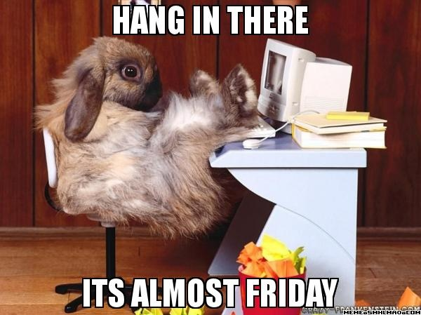Hang in there it39s almost Friday! Come after work and
