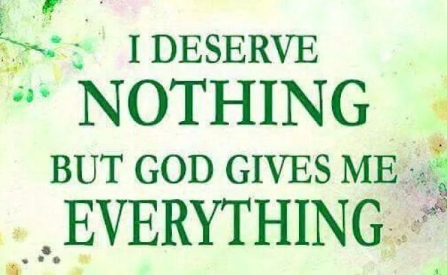 I Deserve Nothing But God Gives Me Everything Lord Jesus Saves Pinterest God Give