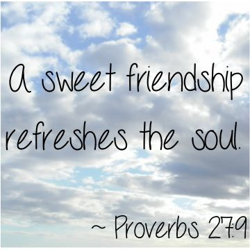A Sweet Friendship Refreshes the Soul! ~ Proverbs 27:9 #bibleverses