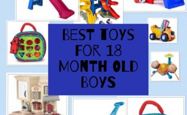 Best Toys For 18 Month Old Boy 18 Month Old Toys And