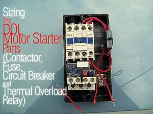 Sizing The DOL Motor Starter Parts (Contactor, Fuse, Circuit Breaker and Thermal Overload Relay