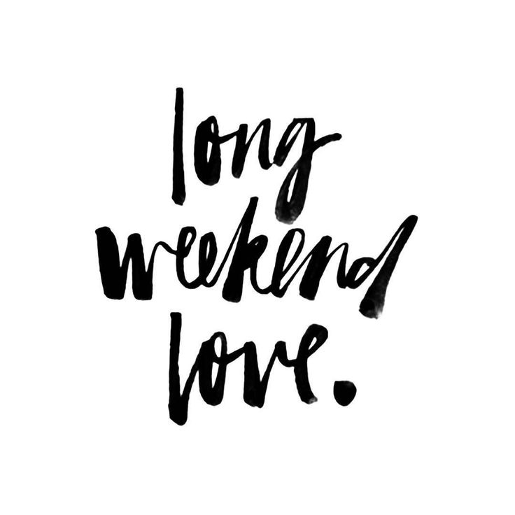 25+ best ideas about Happy long weekend on Pinterest