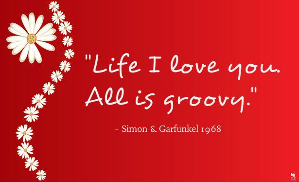 Broadway Quotes Wallpaper Life I Love You All Is Groovy Simon Amp Garfunkel 1968