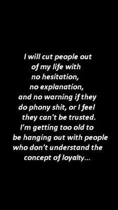 Loyalty is so very important to me.. One ounce of mistrust and you are outta
