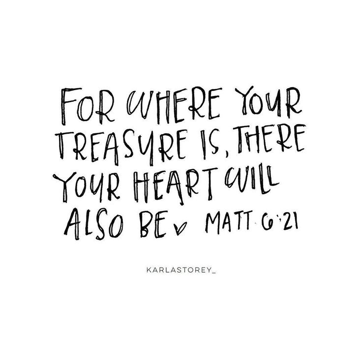For where your treasure is there your heart will also be