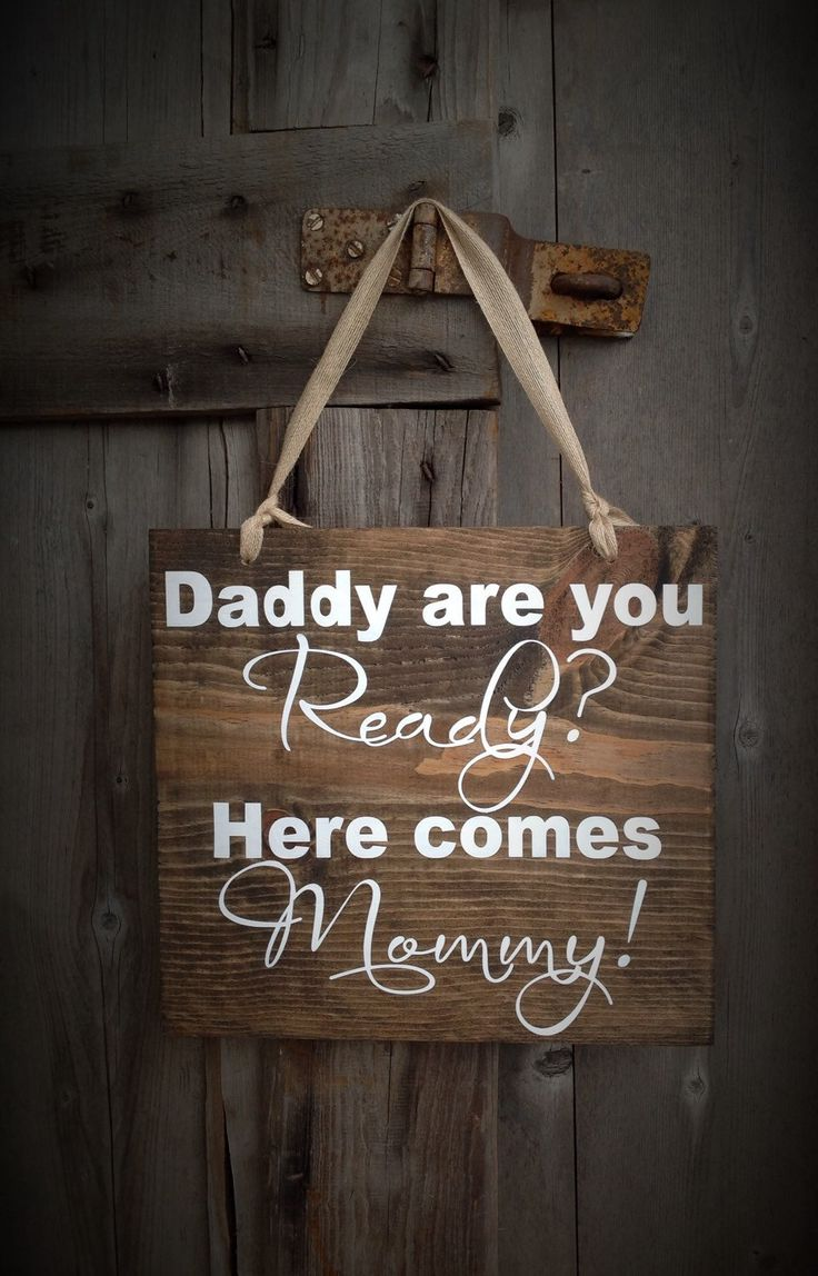 Daddy Are You Ready Here Comes Mommy Flower Girl Sign