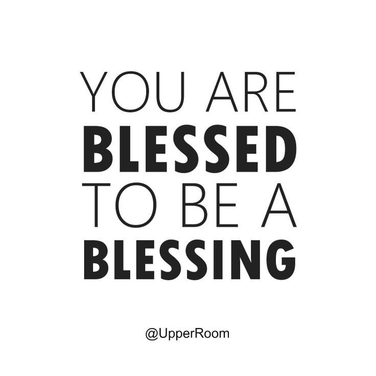 You are blessed to be a blessing. What can you do to be a