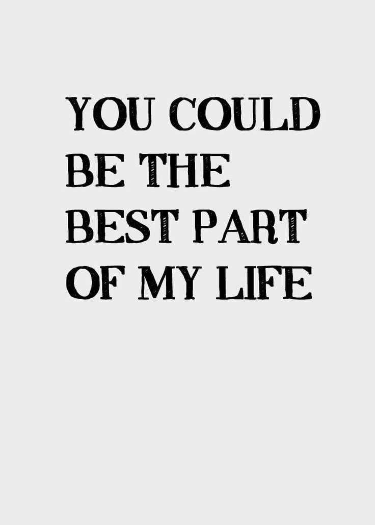 You were the best part of my life. And I hope that one day