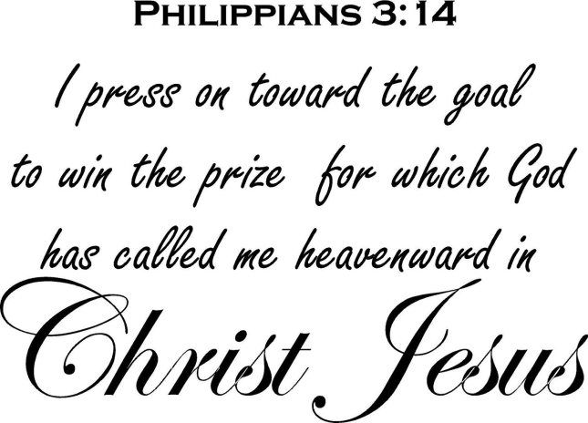 """""""I press on toward the goal to win the prize for which God"""