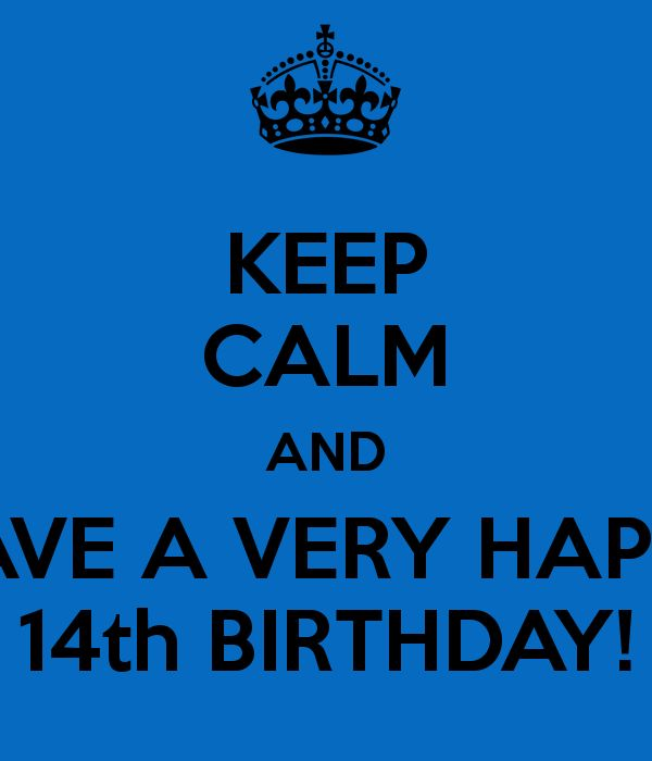 Keep Calm And Have A Happy 14th Birthday Happy Birthday