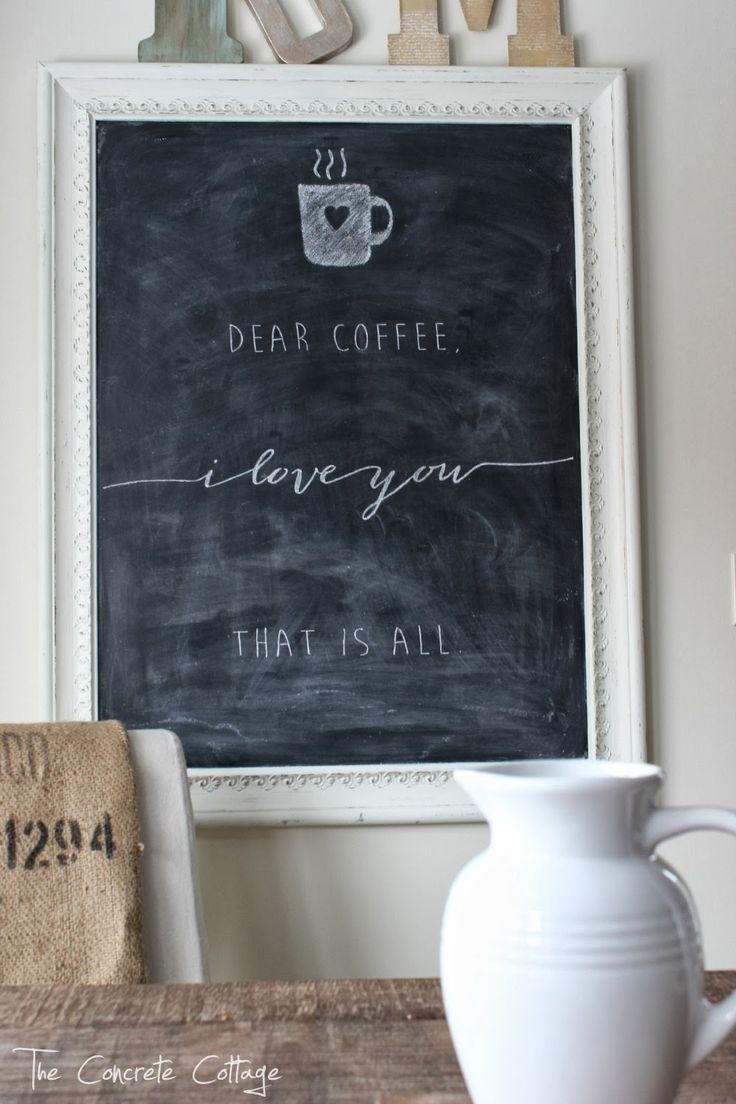 schne Kreidetafel / Memoboard The Concrete Cottage: Dear Coffee, I Love You. That is All.