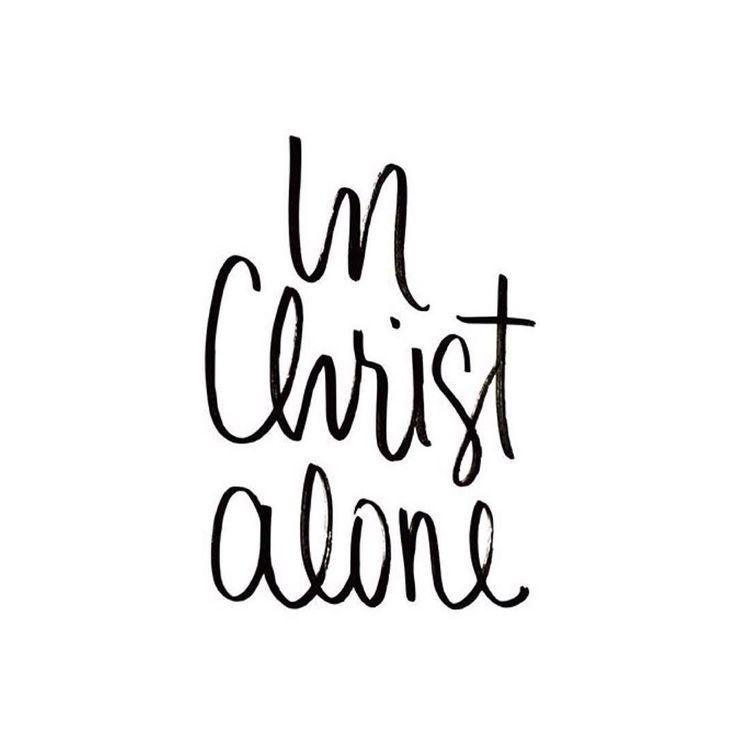 Best 25+ In christ alone ideas on Pinterest