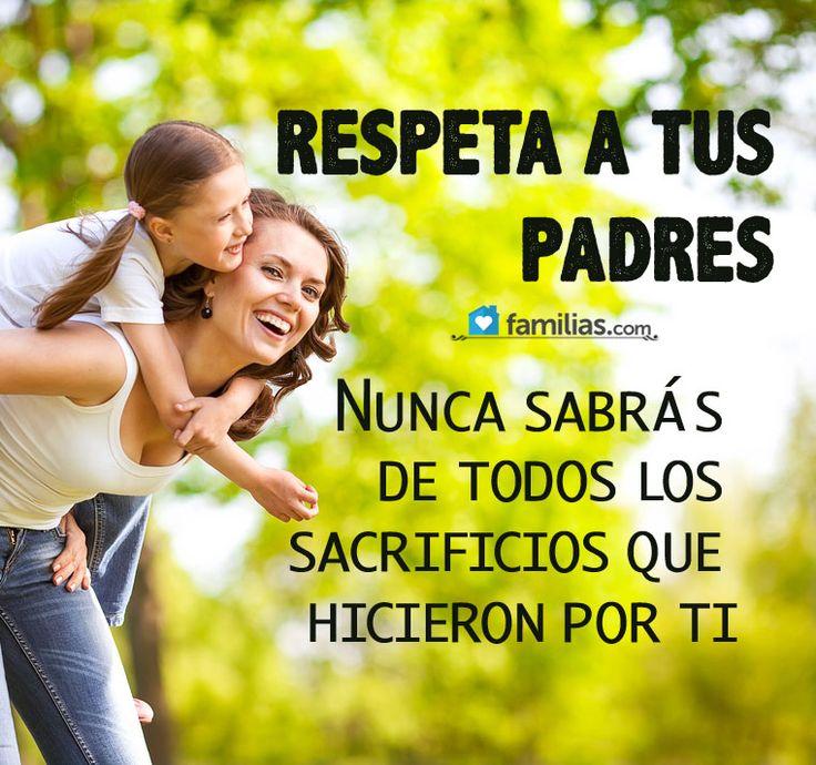 Respeta a tus padres siempre no sabes de todos los sacrificios que han hecho por ti http