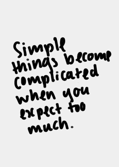 I am learning to not expect anything from anyone. I should