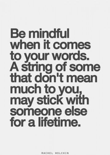 \\ Be mindful when it comes to your words. A string of