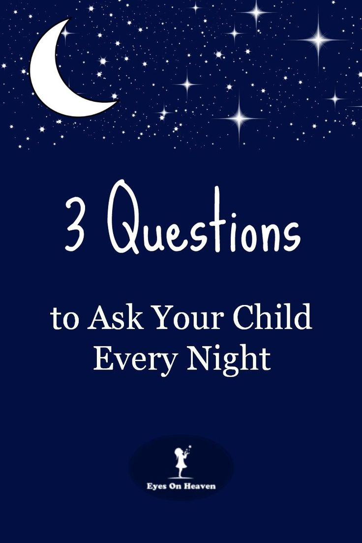 Ask your child these 3 questions every night to help your child learn how to verbally express themselves and to help you learn