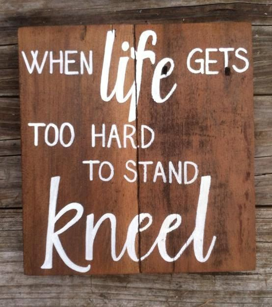When Life Gets Too Hard To Stand Kneelrustic Wood Sign