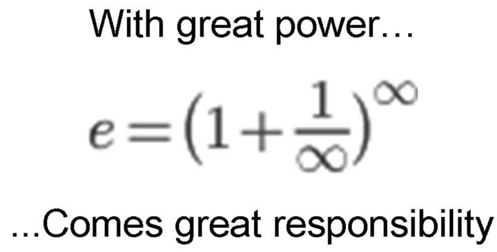 With great power comes great responsibility...Calculus