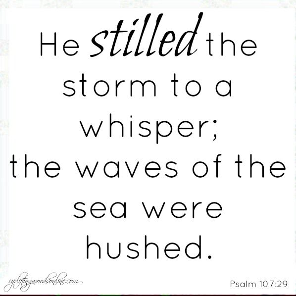He stilled the storm to a whisper; the waves of the sea