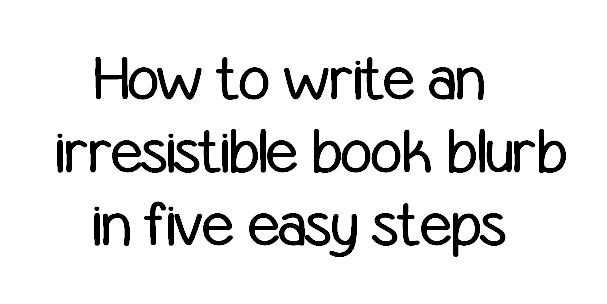 How to write an irresistible book blurb in five easy steps