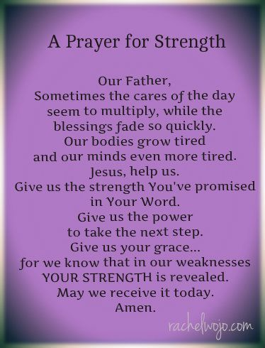 A Prayer for Strength ~ Our Father, Sometimes the cares of the day seem to multiply, while the blessings fade so quickly. Our