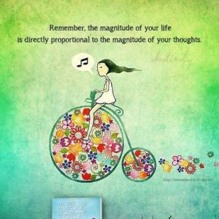 the magnitude of your life is directly proportional to the magnitude of you thoughts