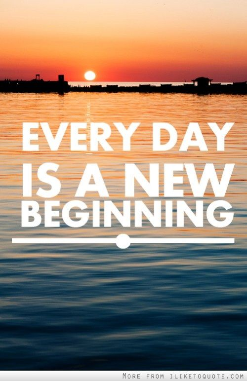 Everyday Is A New Beginning  Each Day, A New Beginning And Inspiration