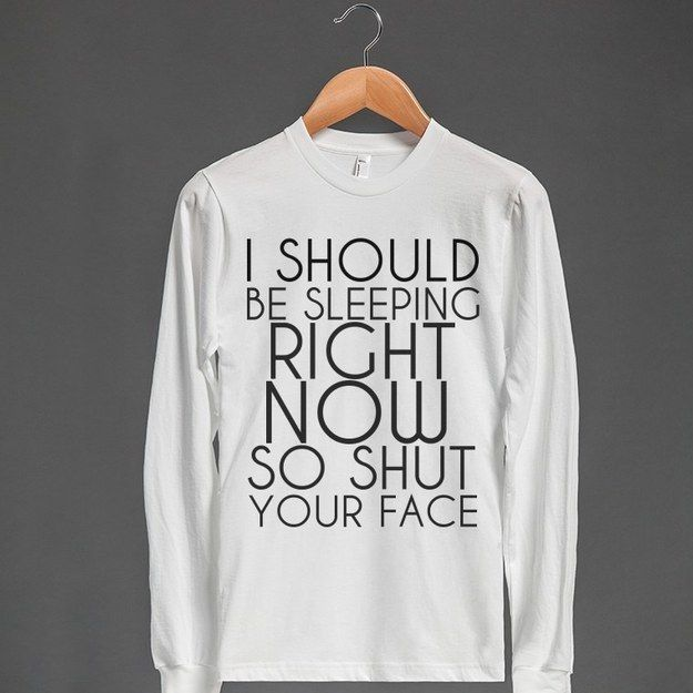For Monday's. | Community Post: 20 Cool T-Shirts Every Twentysomething Can Definitely Relate To