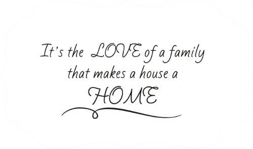 It's the LOVE of a family that makes a house a HOME