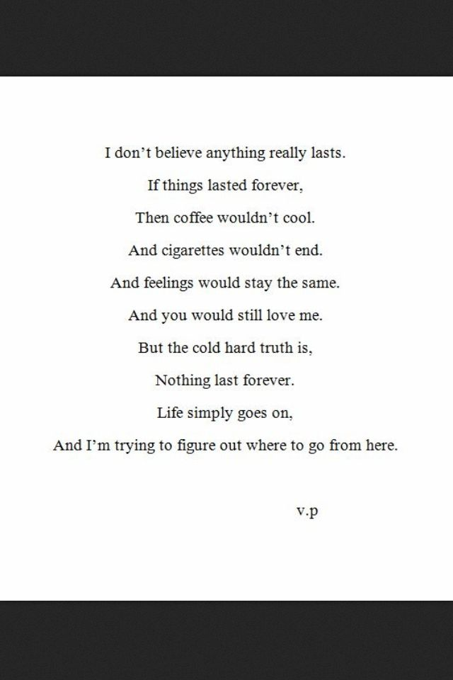 I don't believe anything really lasts. If things lasted