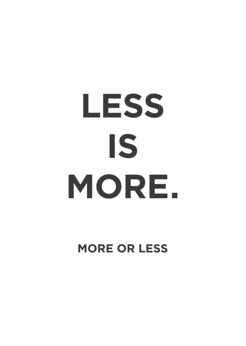 25+ best ideas about Less Is More on Pinterest