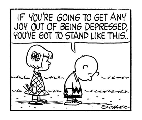 If you're going to get any joy out of being depressed, you