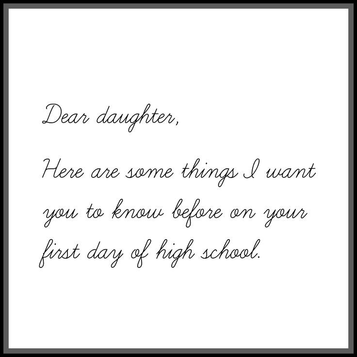 Dear daughter, As you start high school and I couldn't be