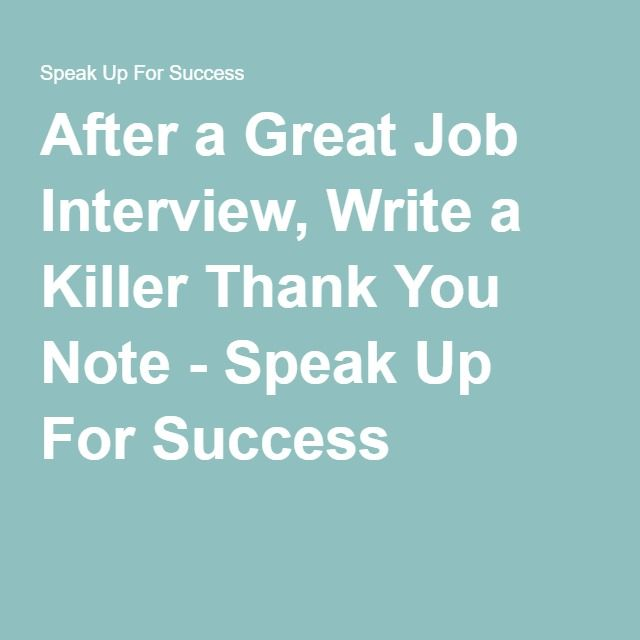 After A Great Job Interview Write A Killer Thank You Note