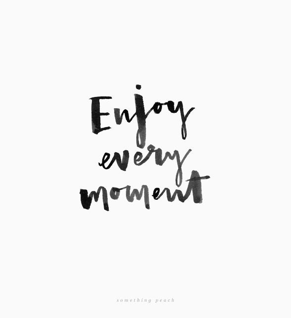 Motivational quote: Enjoy every moment somethingpeach.com