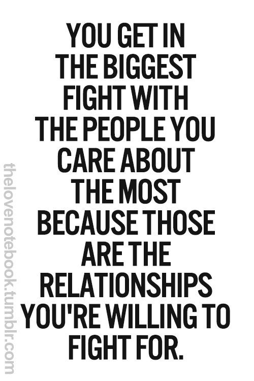 Quotes: You get in the biggest fight with the people you