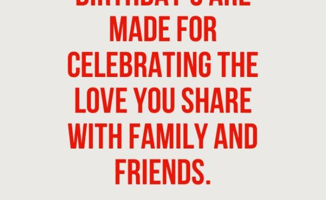 Birthday S Are Made For Celebrating The Love You Share