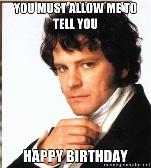 Mr Darcy You Must Allow Me To Tell You Happy Birthday Gifs Pinterest To Tell Birthdays
