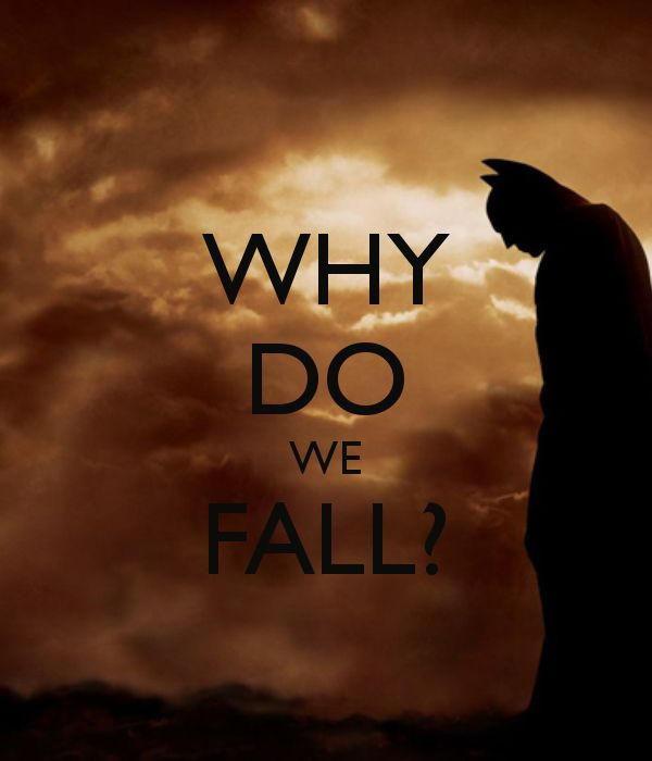Why Do We Fall Bruce Wallpaper Why Do We Fall So We Can Learn To Pick Ourselves Back Up