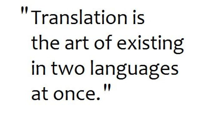 Translation Is The Art Of Existing In Two Languages At