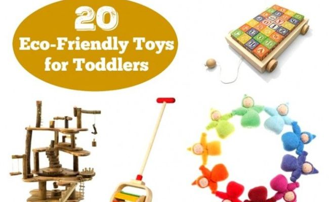 20 Great Eco Friendly Toys For Toddlers Toys For