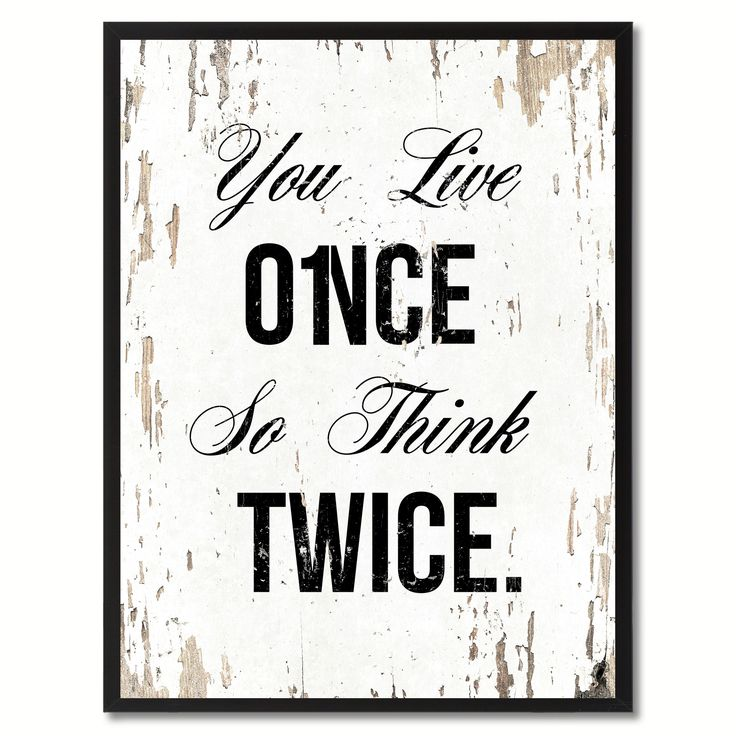 You live once so think twice Inspirational Quote Saying