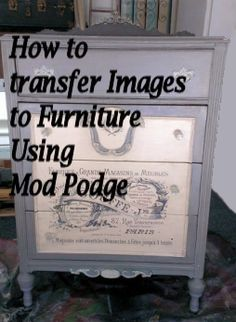 How To Transfer Images To Furniture Using Mod Podge