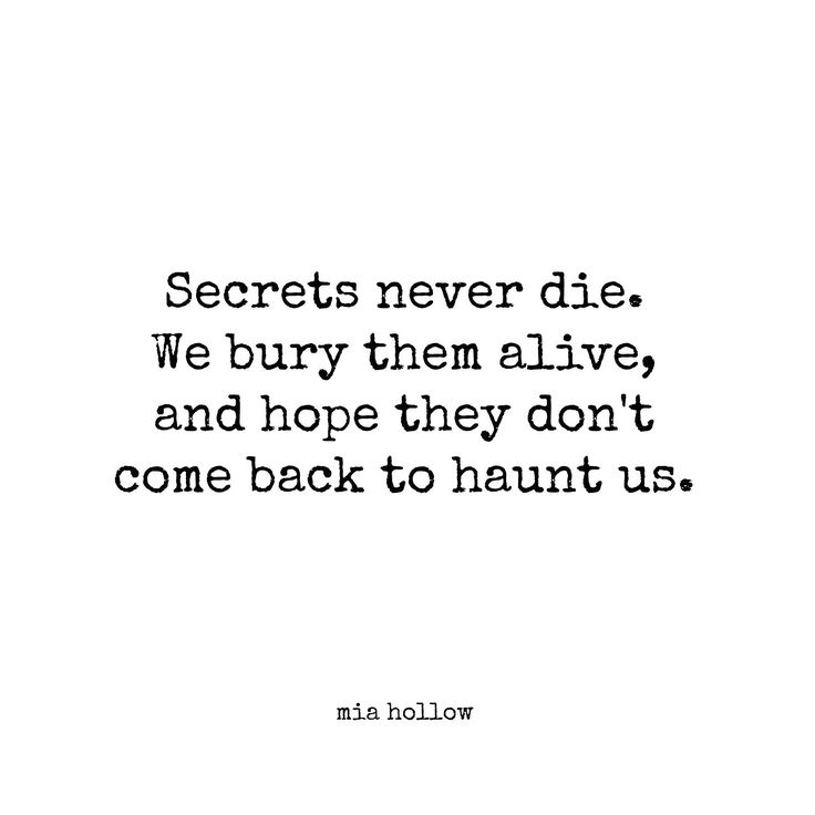 Secrets never die we bury them and hope they don't come