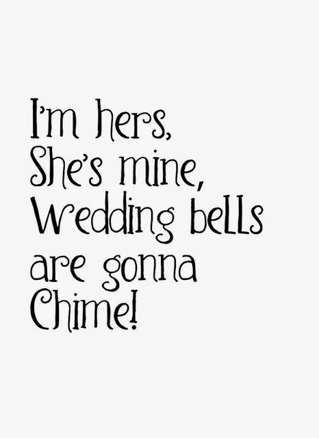 im hers, shes mine, wedding bells are gonna chime. wedding