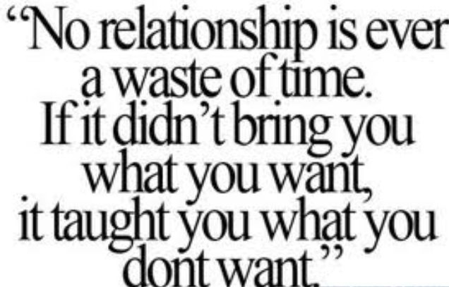 No relationship is ever a waste of time. If it didnt bring