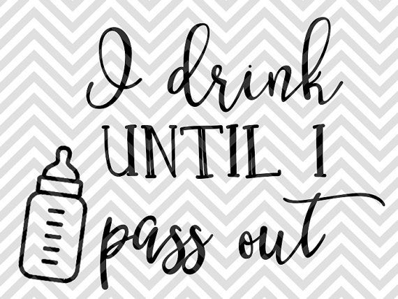 Download I Drink Until I Pass Out Milk Baby onesie SVG file - Cut ...