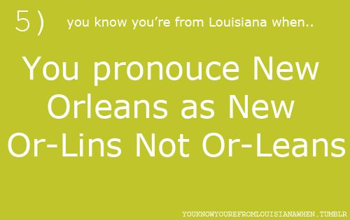"""This really bugged me during Katrina when all the reporters in New York kept saying """"New Or-le-ans"""""""