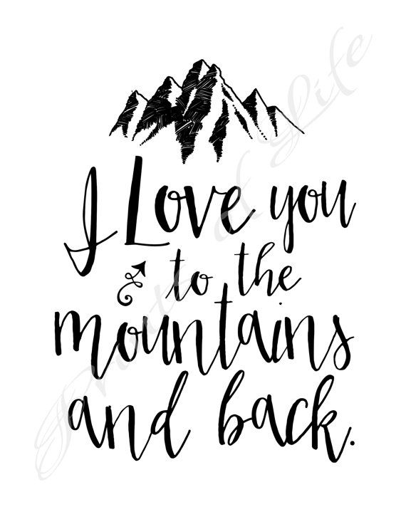 I love you to the mountains and back. Instant download